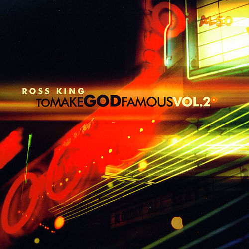 To Make God Famous, Vol. 2 by Ross King