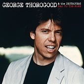 Play & Download Bad To The Bone 25 Anniversary by George Thorogood | Napster
