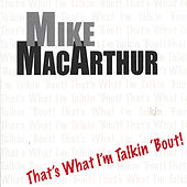 Play & Download That's What I'm Talkin 'Bout by Mike MacArthur | Napster