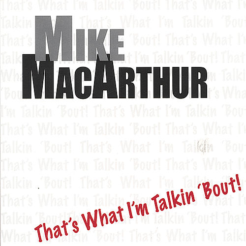That's What I'm Talkin 'Bout by Mike MacArthur