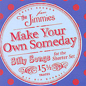 Play & Download Make Your Own Someday by The Jimmies (Children) | Napster