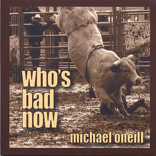 Play & Download Who's Bad Now by Michael O'Neill | Napster