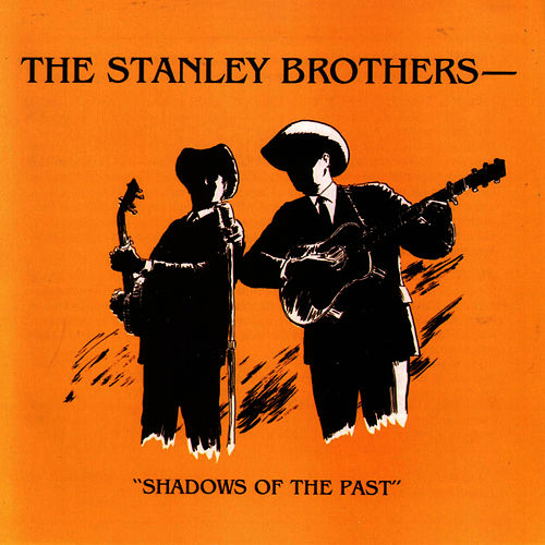 Play & Download Shadows Of The Past by The Stanley Brothers | Napster