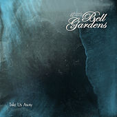Play & Download Take Us Away by Bell Gardens | Napster