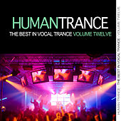 Human Trance, Vol. 12 - Best in Vocal Trance! by Various Artists