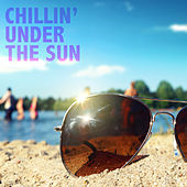 Play & Download Chillin' Under the Sun by Various Artists | Napster
