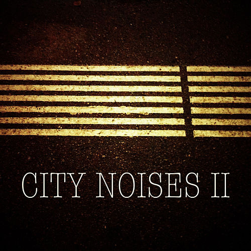 Play & Download City Noises II by Various Artists | Napster