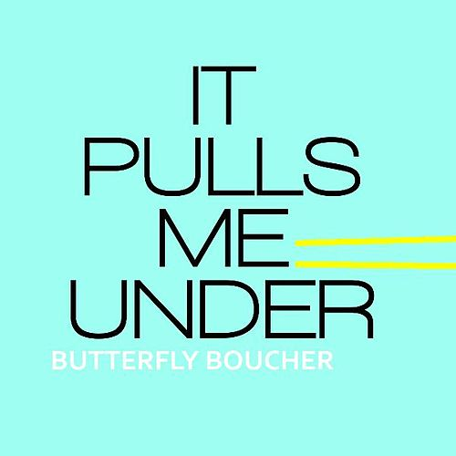 It Pulls Me Under by Butterfly Boucher