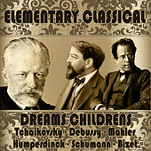 Play & Download Elementary Classical. Dreams Childrens by Various Artists | Napster