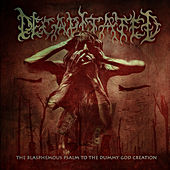 Play & Download The Blasphemous Psalm to the Dummy God Creation by Decapitated | Napster