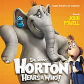 Dr. Seuss' Horton Hears A Who! by John Powell