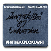 Whatthefuckdoyouwant by Sonny Sharrock