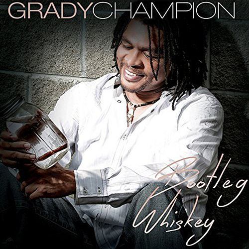 Play & Download Bootleg Whiskey by Grady Champion | Napster