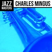 Play & Download Jazz Masters: Charles Mingus by Charles Mingus | Napster