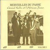 Play & Download Grand Kalle & l'African Jazz 1958 1959 1960, Vol. 1 (Merveilles du passé) by Grand Kalle | Napster