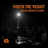 Play & Download Worth the Weight: Bristol Dubstep Classics by Various Artists | Napster
