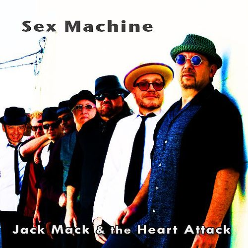 Play & Download Sex Machine by Jack Mack And The Heart Attack | Napster
