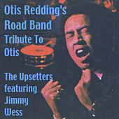 Otis Redding's Road Band (A Tributre to Otis) [feat. Jimmy Wess] by The Upsetters