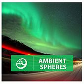 Play & Download Ambient Spheres by Various Artists | Napster