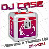 Play & Download DJ Case Dance & Hands Up 01-2014 by Various Artists | Napster
