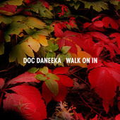 Play & Download Walk On In - Single by Doc Daneeka | Napster