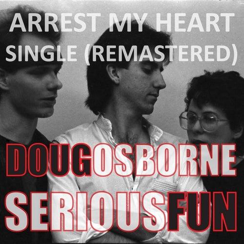 Arrest My Heart (Remastered) [feat. Serious Fun] by Doug Osborne