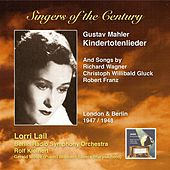 Singers of the Century: Lorri Lail Song Recital – Kindertotenlieder & Songs by Wagner, Franz & Gluck by Lorri Lail
