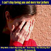 Play & Download I Can't Stop Loving You and More Tear Jerkers by Various Artists | Napster