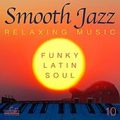 Smooth Jazz: Relaxing Music, Vol. 10 (Funky, Latin, Soul) by Smooth Jazz Band Francesco Digilio