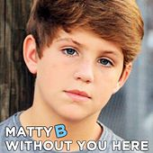 Play & Download Without You Here by Matty B | Napster