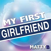 Play & Download My First Girlfriend by Matty B | Napster
