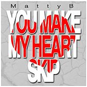 Play & Download You Make My Heart Skip by Matty B | Napster