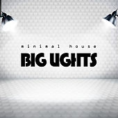 Play & Download Minimal House Big Lights by Various Artists | Napster