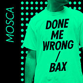 Play & Download Done Me Wrong / Bax - Single by Mosca | Napster