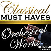 Classical Must Haves: Orchestral Works by Various Artists