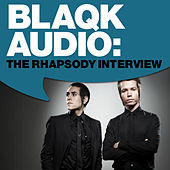 Play & Download Blaqk Audio: The Rhapsody Interview by Blaqk Audio | Napster