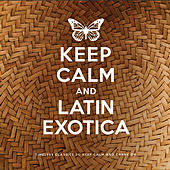 Play & Download Keep Calm and Latin Exotica by Various Artists | Napster
