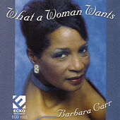 What A Woman Wants by Barbara Carr