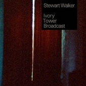 Play & Download Ivory Tower Broadcast by Stewart Walker | Napster