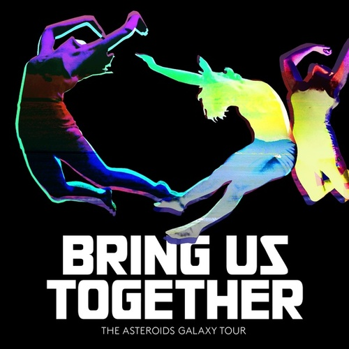 Bring Us Together by The Asteroids Galaxy Tour