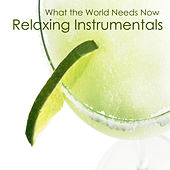 What the World Needs Now: Relaxing Instrumentals by The O'Neill Brothers Group