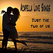 Acapella Love Songs: Just the Two of Us by The O'Neill Brothers Group