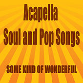 Play & Download Acapella Soul and Pop Songs: Some Kind of Wonderful by The O'Neill Brothers Group | Napster