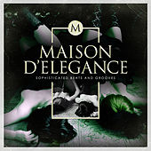 Play & Download Maison D'elegance - Sophisticated Beats and Grooves by Various Artists | Napster