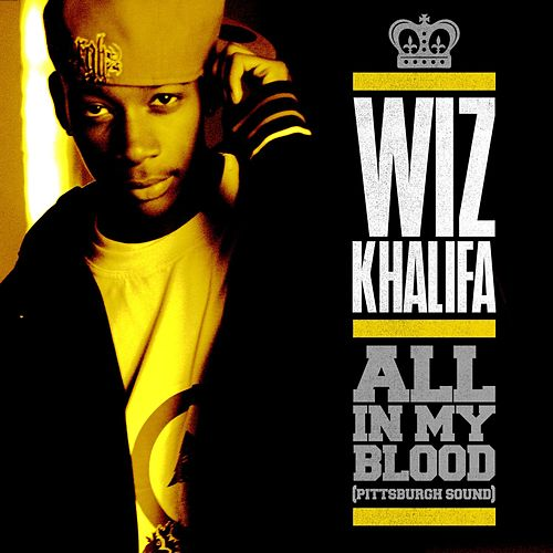 Play & Download All In My Blood [Pittsburgh Sound] by Wiz Khalifa | Napster