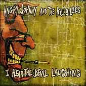 Play & Download I Hear the Devil Laughing by Angry Johnny and the Killbillies | Napster