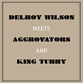 Delroy Wilson Meets Aggrovators & King Tubby by Various Artists