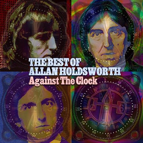 Play & Download Against The Clock: The Best of Allan Holdsworth by Allan Holdsworth | Napster