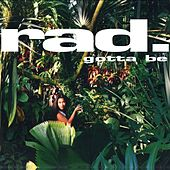 Play & Download Gotta Be by rad. | Napster