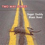 2 Way Street by Sugar Daddy Blues Band